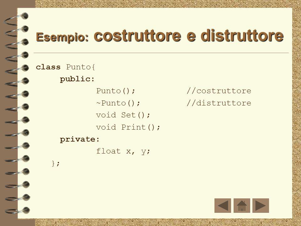 Distruttore Member function particolare usato per il rilascio della memoria allocata dinamicamente Stesso nome della classe preceduto dal simbolo ~, n