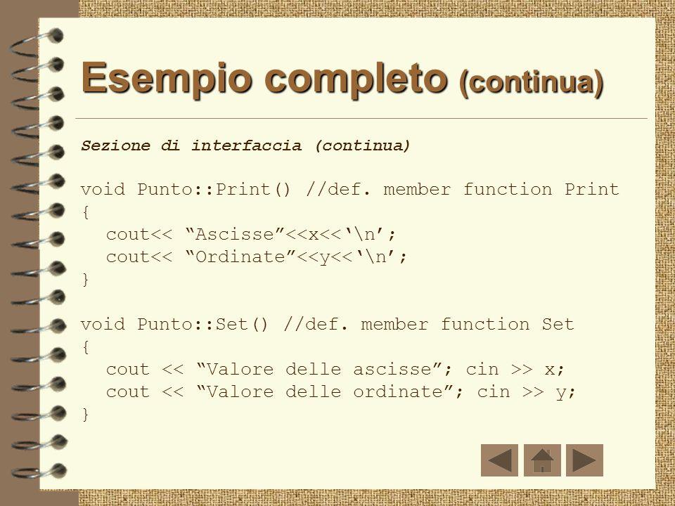Esempio completo (continua) Sezione di interfaccia //definizione costruttore classe Punto Punto::Punto() { x=y=0; } //definizione distruttore classe P