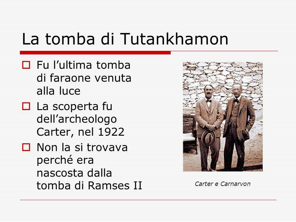 La tomba di Tutankhamon Fu lultima tomba di faraone venuta alla luce La scoperta fu dellarcheologo Carter, nel 1922 Non la si trovava perché era nasco