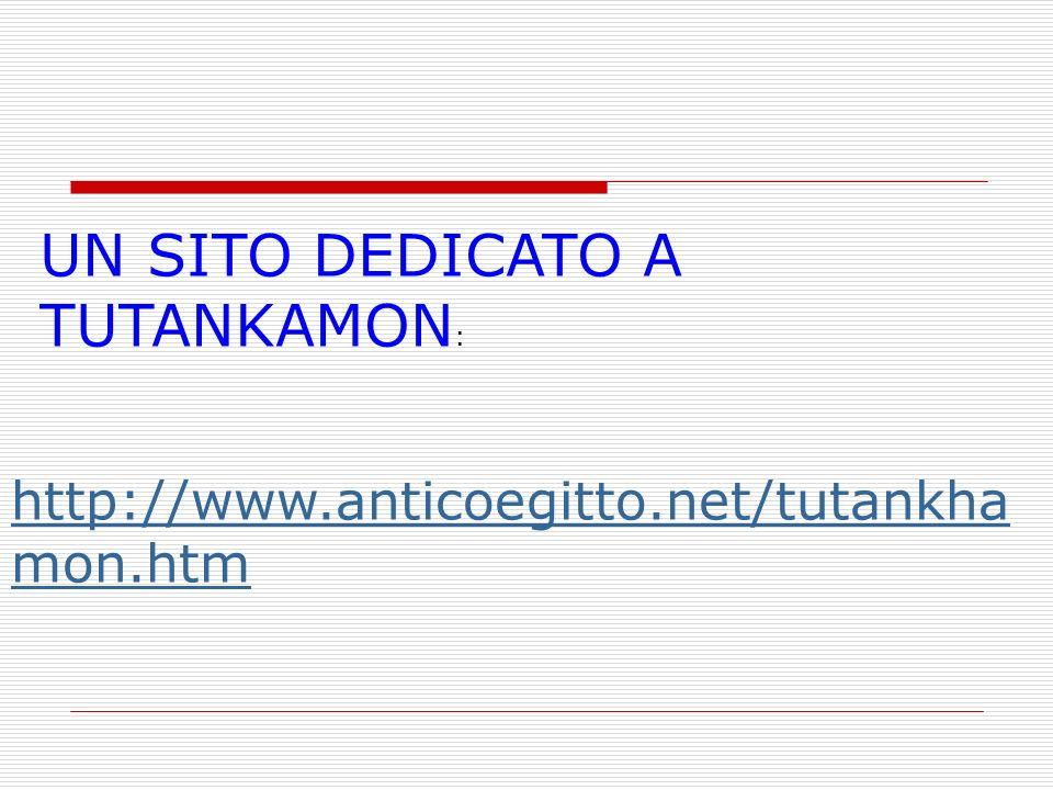 UN SITO DEDICATO A TUTANKAMON : http://www.anticoegitto.net/tutankha mon.htm