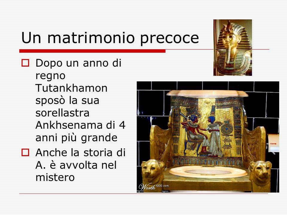 Un matrimonio precoce Dopo un anno di regno Tutankhamon sposò la sua sorellastra Ankhsenama di 4 anni più grande Anche la storia di A. è avvolta nel m