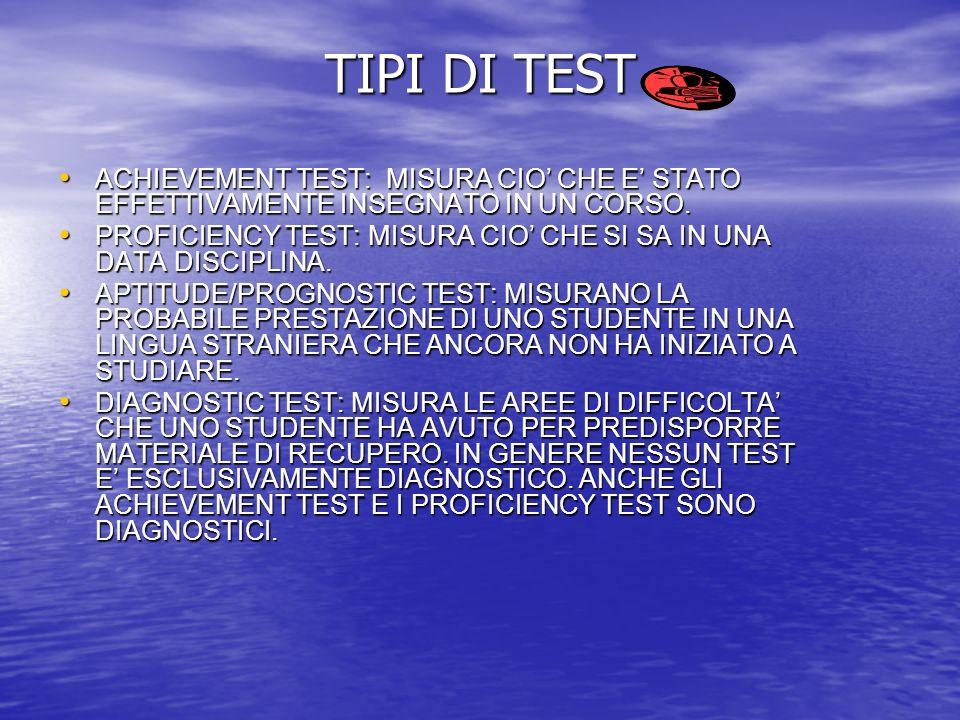 TIPI DI TEST ACHIEVEMENT TEST: MISURA CIO CHE E STATO EFFETTIVAMENTE INSEGNATO IN UN CORSO.
