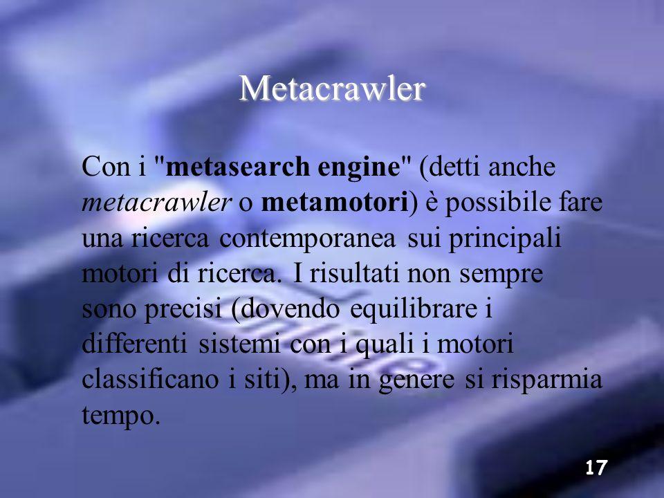16 È difficile suggerire quale motore di ricerca utilizzare in prima battuta. Comunque val la pena\di iniziare da Google ed AltaVista. Entrambi permet