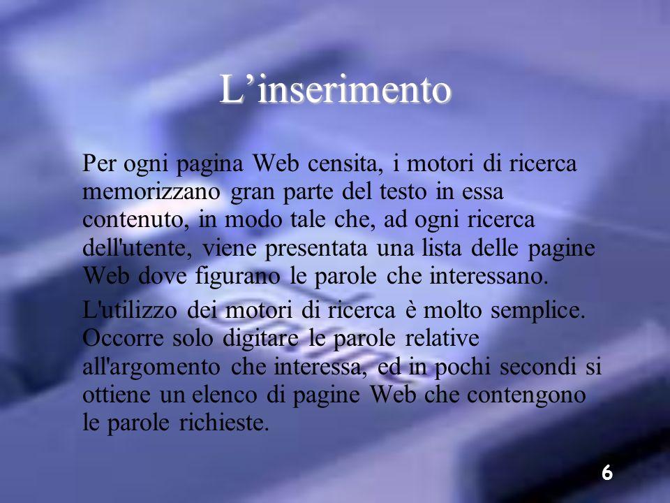 5 Linserimento L'inserimento delle pagine Web negli archivi dei motori di ricerca, può avvenire in due modi: sia attraverso la registrazione manuale d