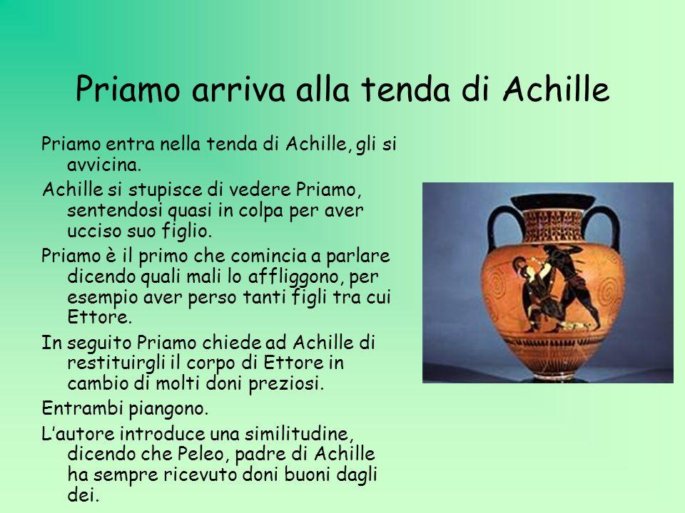 Priamo arriva alla tenda di Achille Priamo entra nella tenda di Achille, gli si avvicina. Achille si stupisce di vedere Priamo, sentendosi quasi in co