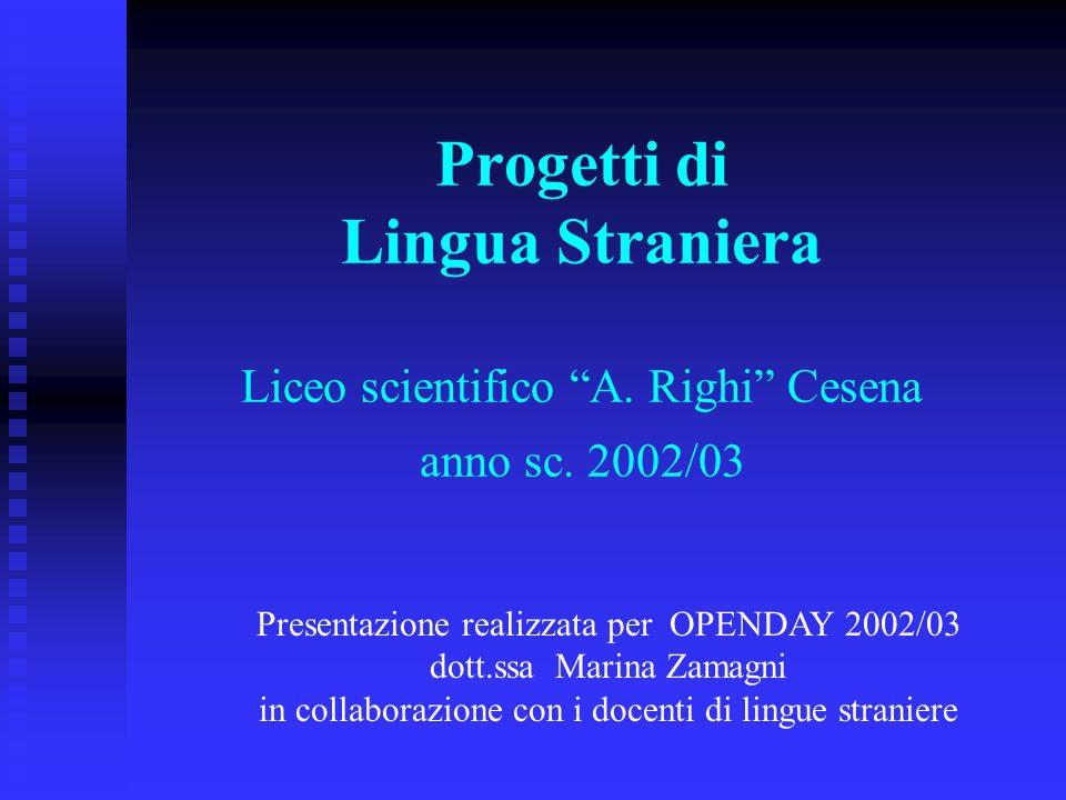 Progetti di Lingua Straniera Liceo scientifico A. Righi Cesena anno sc.