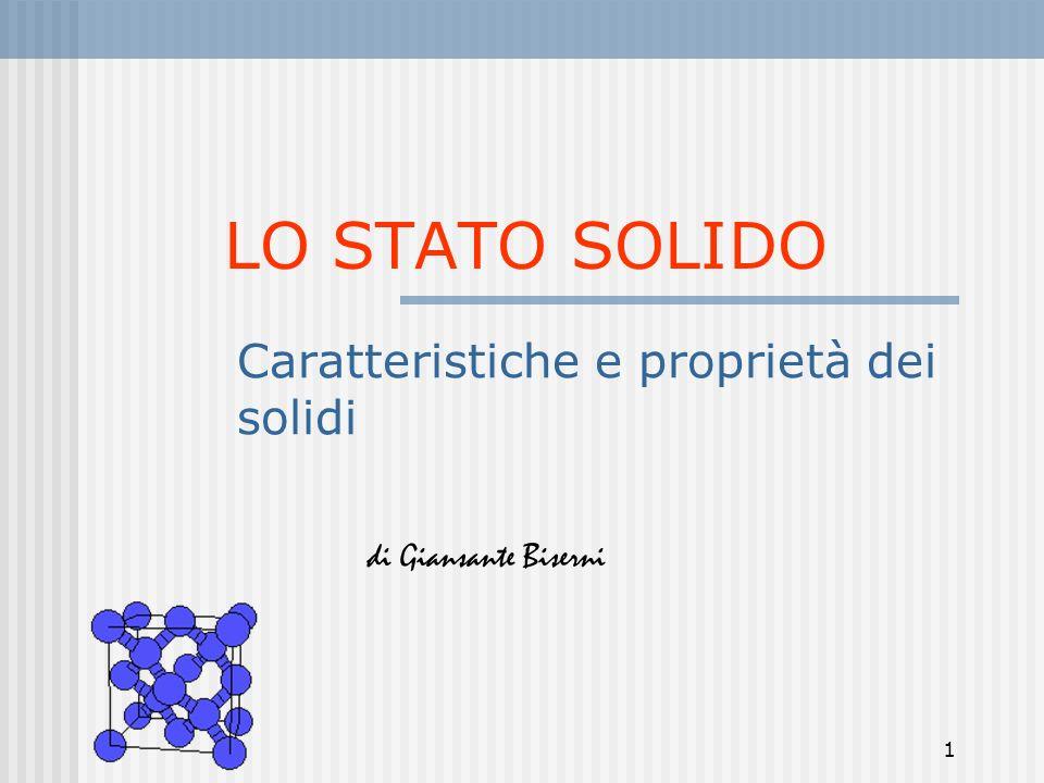 1 LO STATO SOLIDO Caratteristiche e proprietà dei solidi di Giansante Biserni