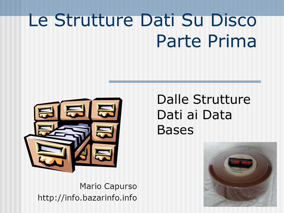 Le Strutture Dati Su Disco Parte Prima Dalle Strutture Dati ai Data Bases Mario Capurso http://info.bazarinfo.info