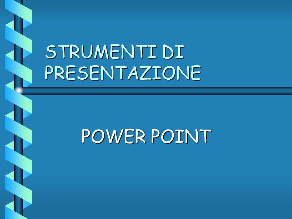 STRUMENTI DI PRESENTAZIONE POWER POINT
