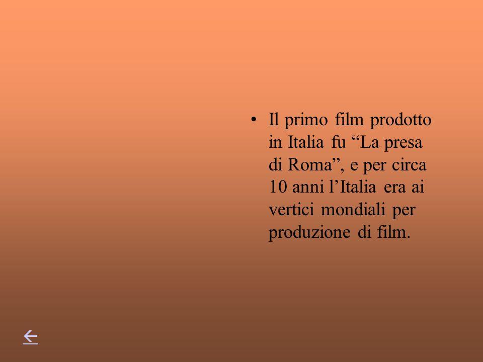 Il primo film prodotto in Italia fu La presa di Roma, e per circa 10 anni lItalia era ai vertici mondiali per produzione di film.