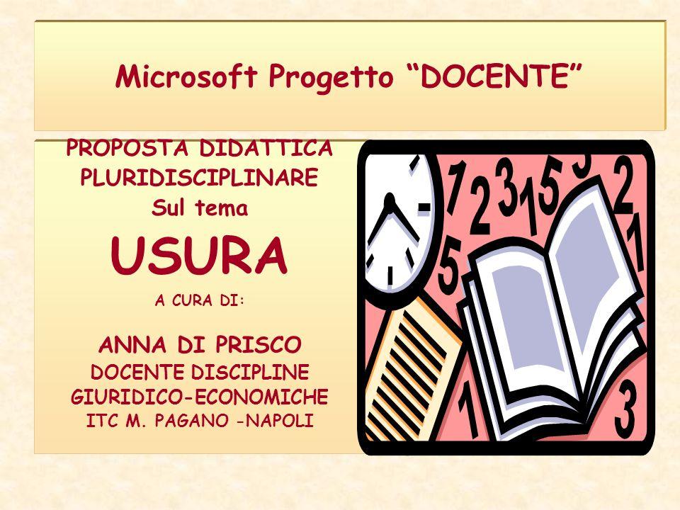 Microsoft Progetto DOCENTE PROPOSTA DIDATTICA PLURIDISCIPLINARE Sul tema USURA A CURA DI: ANNA DI PRISCO DOCENTE DISCIPLINE GIURIDICO-ECONOMICHE ITC M.
