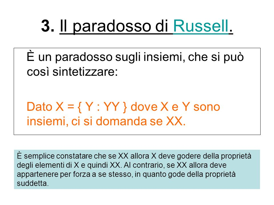 3. Il paradosso di Russell.Russell È un paradosso sugli insiemi, che si può così sintetizzare: Dato X = { Y : YY } dove X e Y sono insiemi, ci si doma