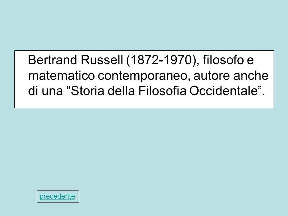 Bertrand Russell (1872-1970), filosofo e matematico contemporaneo, autore anche di una Storia della Filosofia Occidentale. precedente