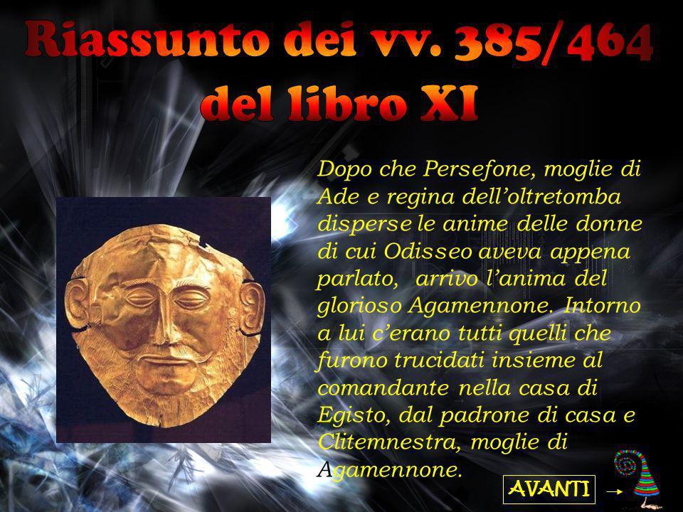 AVANTI Dopo che Persefone, moglie di Ade e regina delloltretomba disperse le anime delle donne di cui Odisseo aveva appena parlato, arrivo lanima del