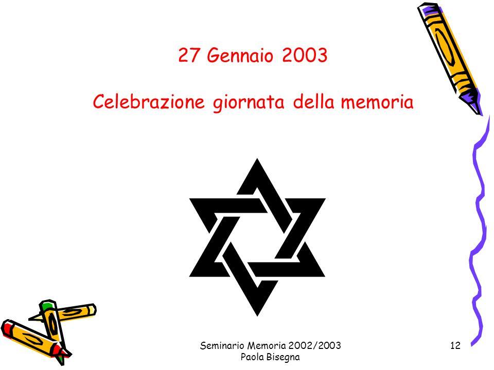 Seminario Memoria 2002/2003 Paola Bisegna 12 27 Gennaio 2003 Celebrazione giornata della memoria