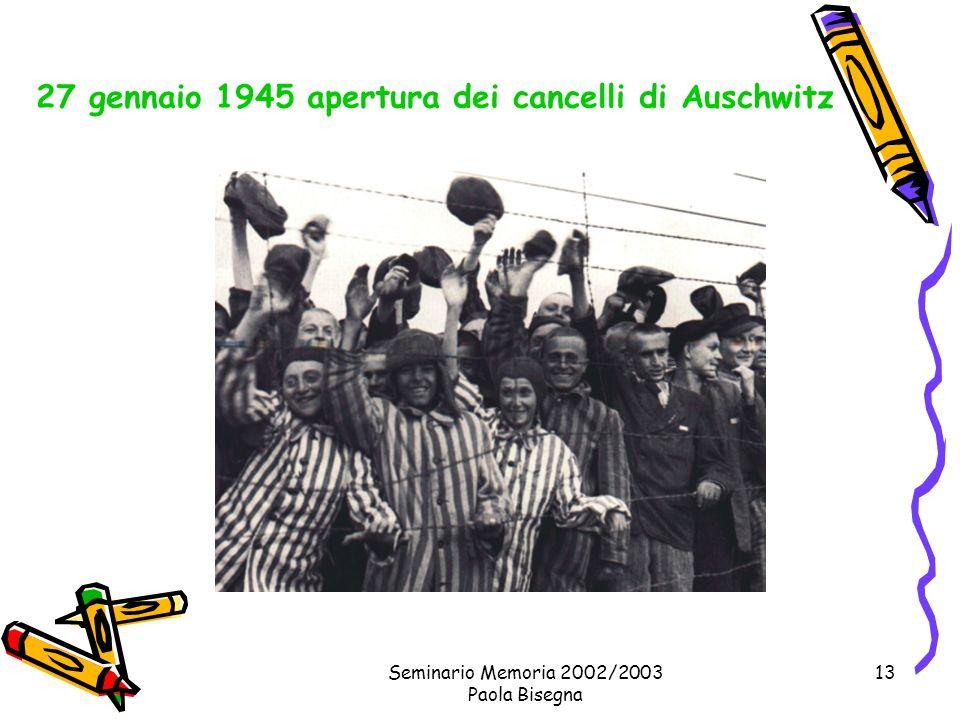 Seminario Memoria 2002/2003 Paola Bisegna 13 27 gennaio 1945 apertura dei cancelli di Auschwitz