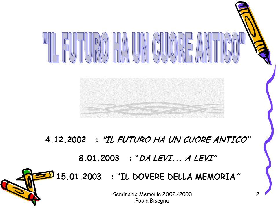 Seminario Memoria 2002/2003 Paola Bisegna 2 4.12.2002 : IL FUTURO HA UN CUORE ANTICO 8.01.2003 : DA LEVI...