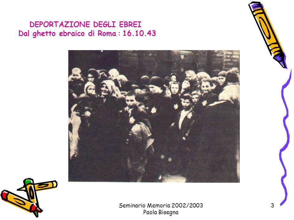 Seminario Memoria 2002/2003 Paola Bisegna 3 DEPORTAZIONE DEGLI EBREI Dal ghetto ebraico di Roma : 16.10.43