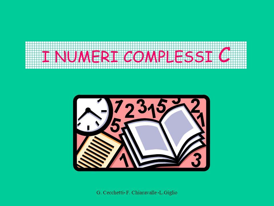 G. Cecchetti- F. Chiaravalle -L.Giglio I NUMERI COMPLESSI C