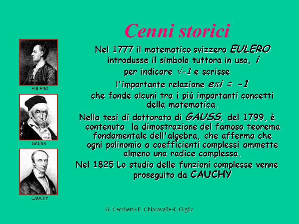 G. Cecchetti- F. Chiaravalle -L.Giglio Cenni storici I numeri complessi furono introdotti per descrivere le soluzioni di equazioni del tipo che, non a