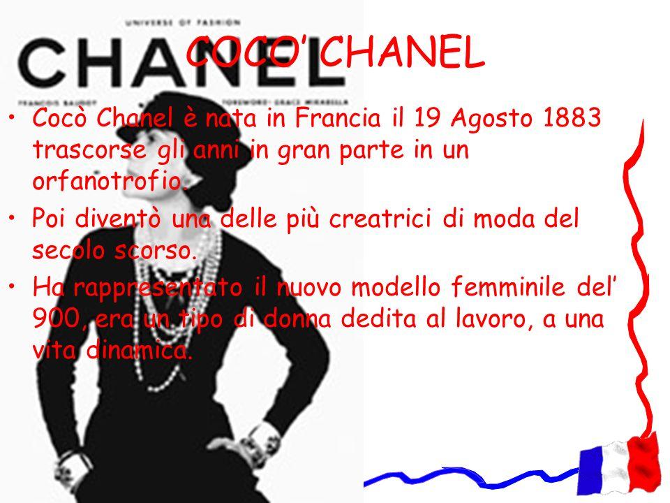 COCO CHANEL Cocò Chanel è nata in Francia il 19 Agosto 1883 trascorse gli anni in gran parte in un orfanotrofio. Poi diventò una delle più creatrici d