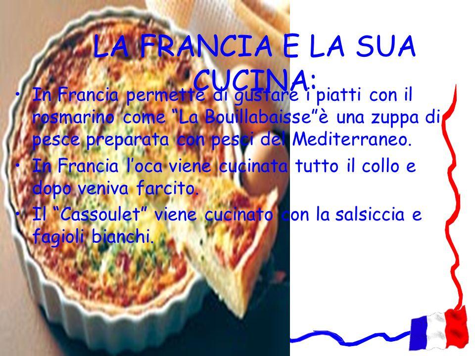 LA FRANCIA E LA SUA CUCINA: In Francia permette di gustare i piatti con il rosmarino come La Bouillabaisseè una zuppa di pesce preparata con pesci del