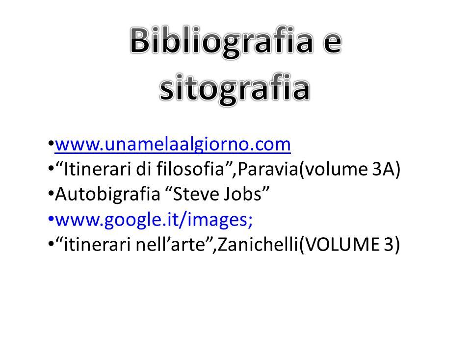 www.unamelaalgiorno.com Itinerari di filosofia,Paravia(volume 3A) Autobigrafia Steve Jobs www.google.it/images; itinerari nellarte,Zanichelli(VOLUME 3