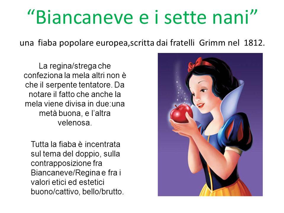 Biancaneve e i sette nani una fiaba popolare europea,scritta dai fratelli Grimm nel 1812. La regina/strega che confeziona la mela altri non è che il s