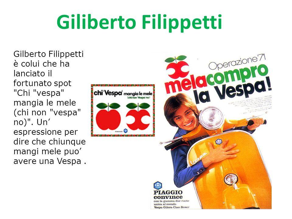Giliberto Filippetti Gilberto Filippetti è colui che ha lanciato il fortunato spot