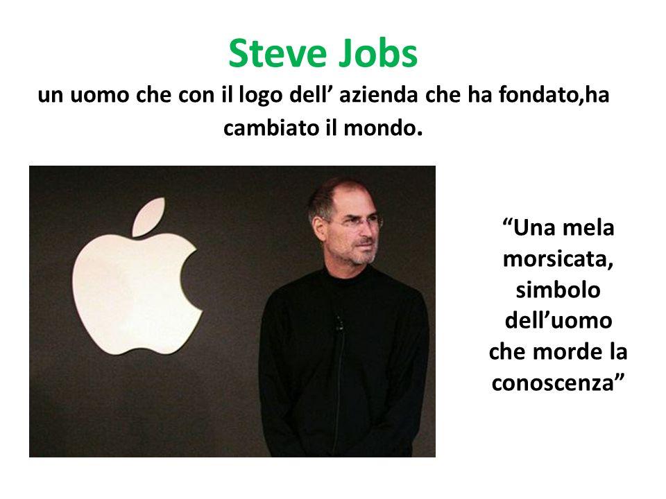 Steve Jobs un uomo che con il logo dell azienda che ha fondato,ha cambiato il mondo. Una mela morsicata, simbolo delluomo che morde la conoscenza