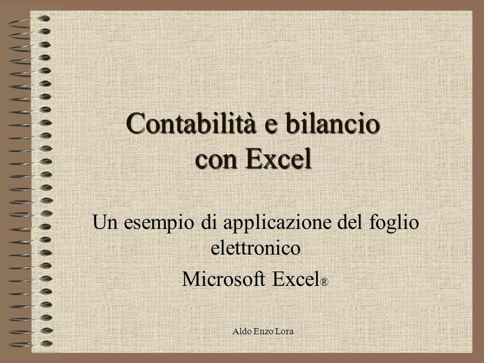 Aldo Enzo Lora Contabilità e bilancio con Excel Un esempio di applicazione del foglio elettronico Microsoft Excel ®