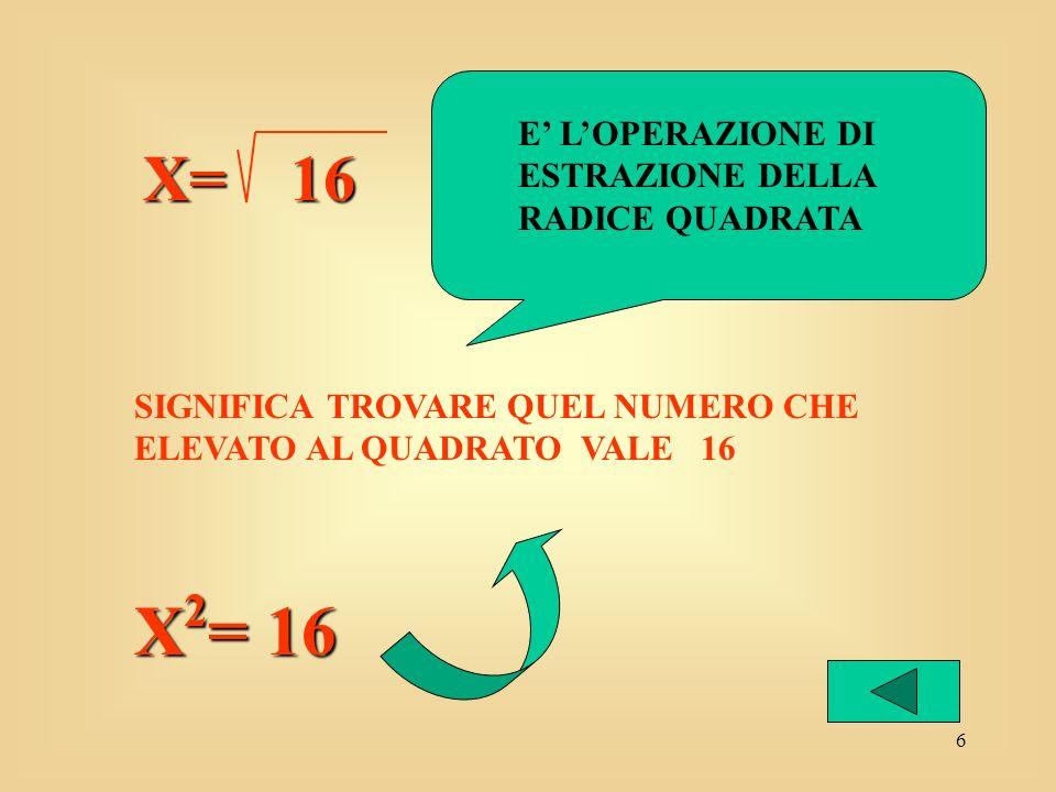 5 4 X = 16 SIGNIFICA TROVARE QUEL NUMERO CHE DATO COME ESPONENTE AL 4 PERMETTE DI OTTENERE 16: E IL NUMERO 2 E IL CALCOLO DELLOPERAZIONE: LOGARITMO X=log 4 16