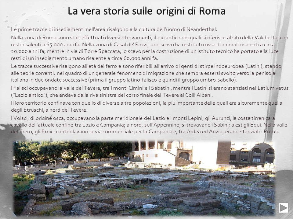 Le prime tracce di insediamenti nell'area risalgono alla cultura dell'uomo di Neanderthal. Nella zona di Roma sono stati effettuati diversi ritrovamen