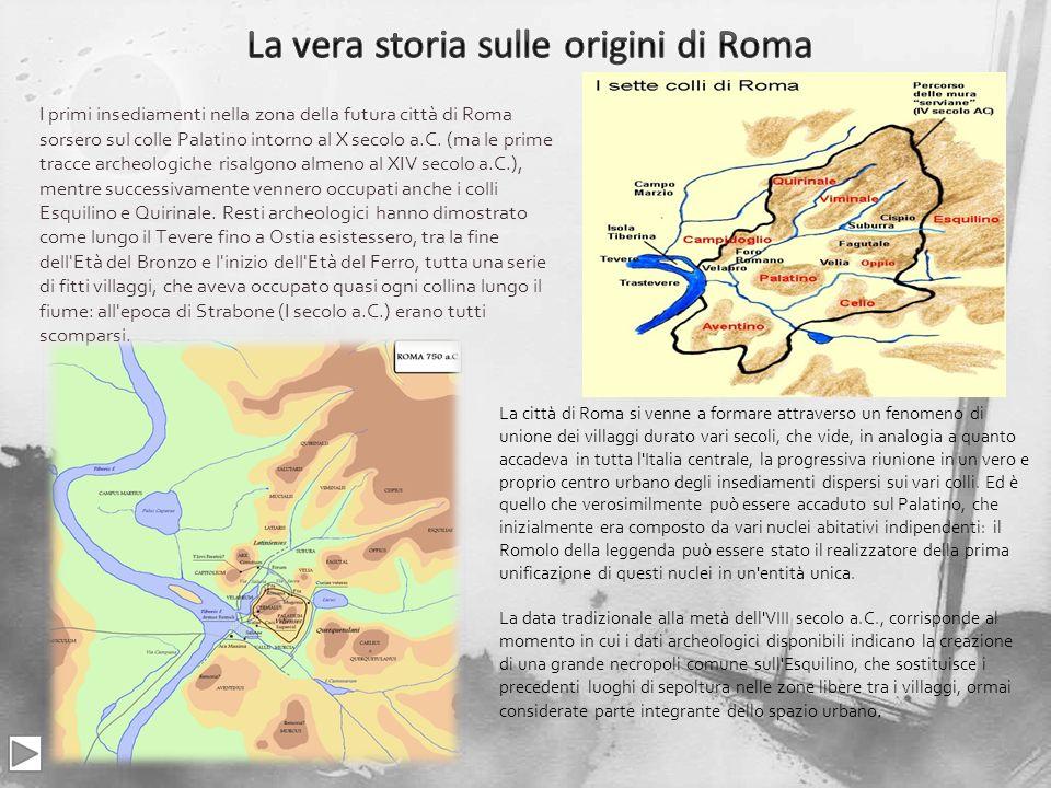 I primi insediamenti nella zona della futura città di Roma sorsero sul colle Palatino intorno al X secolo a.C. (ma le prime tracce archeologiche risal
