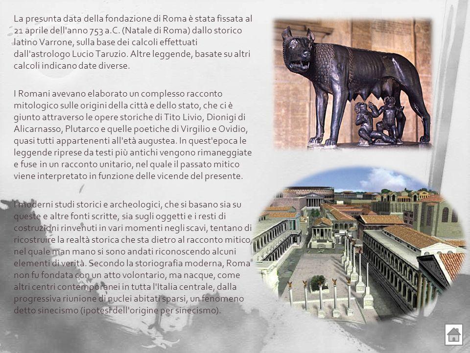La presunta data della fondazione di Roma è stata fissata al 21 aprile dell'anno 753 a.C. (Natale di Roma) dallo storico latino Varrone, sulla base de