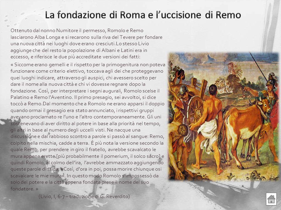 Ottenuto dal nonno Numitore il permesso, Romolo e Remo lasciarono Alba Longa e si recarono sulla riva del Tevere per fondare una nuova città nei luogh