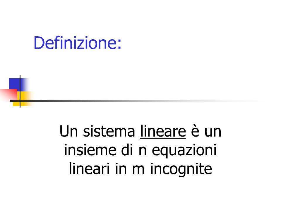Definizione: Un sistema lineare è un insieme di n equazioni lineari in m incognite