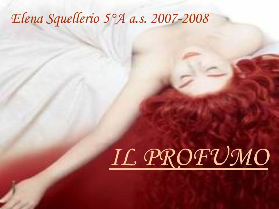 IL PROFUMO Elena Squellerio 5°A a.s. 2007-2008