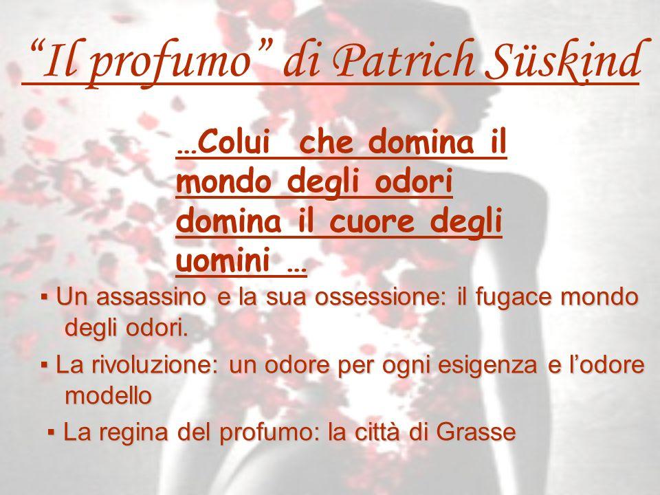 Il profumo di Patrich Süskind Un assassino e la sua ossessione: il fugace mondo degli odori.