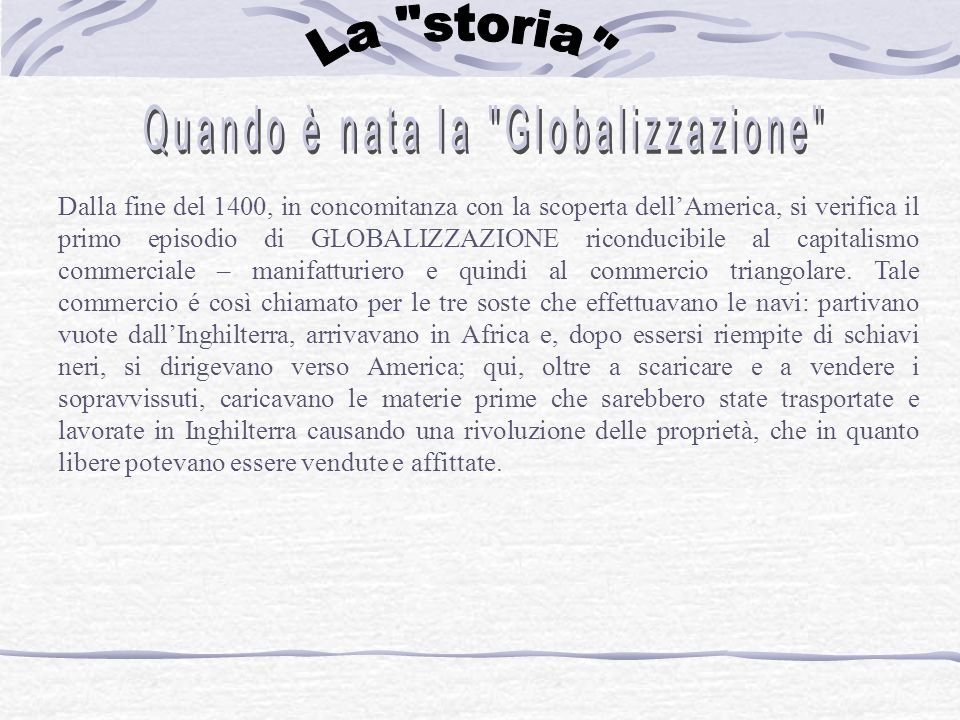 Il secondo episodio di globalizzazione è riconducibile al capitalismo industriale: protagonista l Inghilterra, poi la Francia, e nella seconda metà del 800 si aggiunge la Germania.