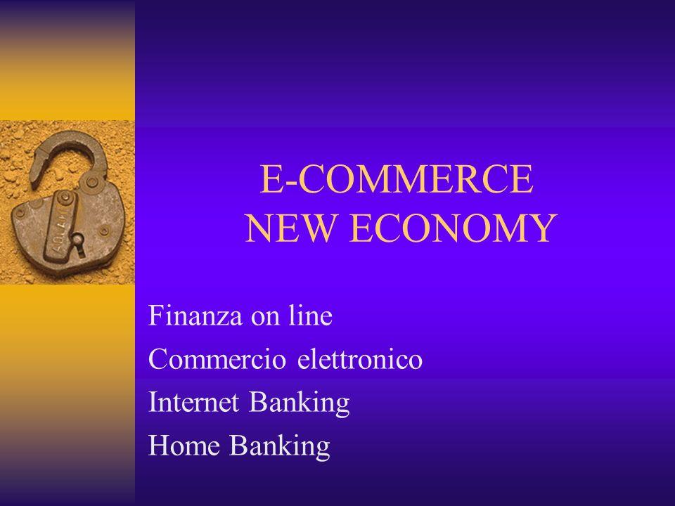 E-COMMERCE NEW ECONOMY Finanza on line Commercio elettronico Internet Banking Home Banking