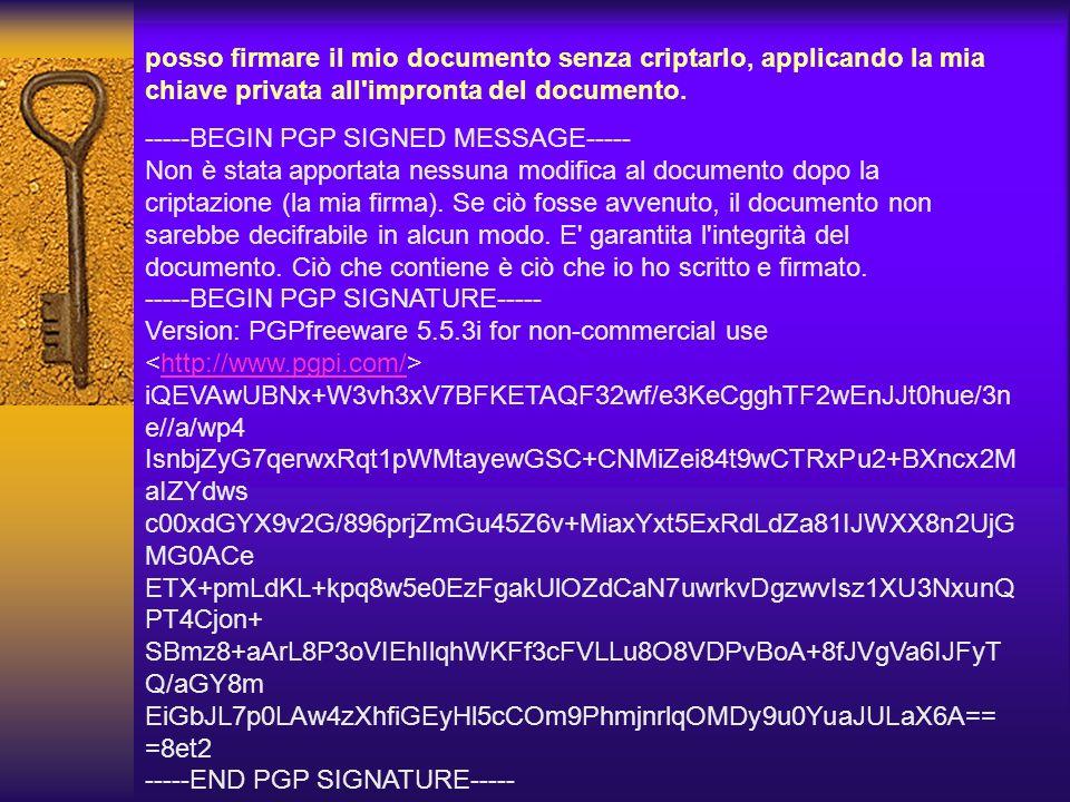 Se io o chiunque modificasse anche una sola delle lettere che formano il messaggio criptato, il tentativo di decriptazione genererebbe un errore ed il
