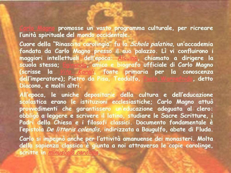 Carlo MagnoCarlo Magno promosse un vasto programma culturale, per ricreare lunità spirituale del mondo occidentale.