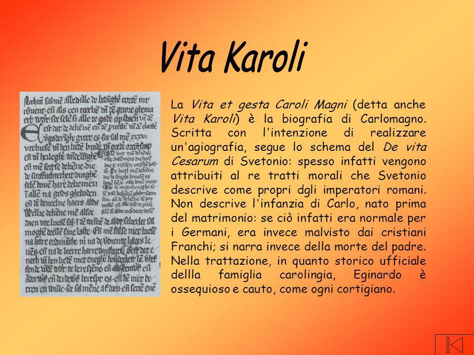 La Vita et gesta Caroli Magni (detta anche Vita Karoli) è la biografia di Carlomagno.