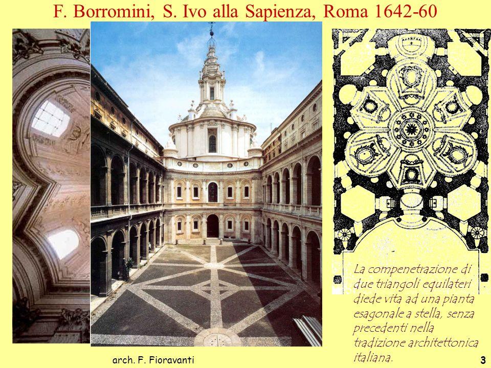 arch. F. Fioravanti3 F. Borromini, S. Ivo alla Sapienza, Roma 1642-60 La compenetrazione di due triangoli equilateri diede vita ad una pianta esagonal