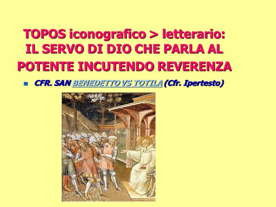 TOPOS iconografico > letterario: IL SERVO DI DIO CHE PARLA AL POTENTE INCUTENDO REVERENZA n CFR.
