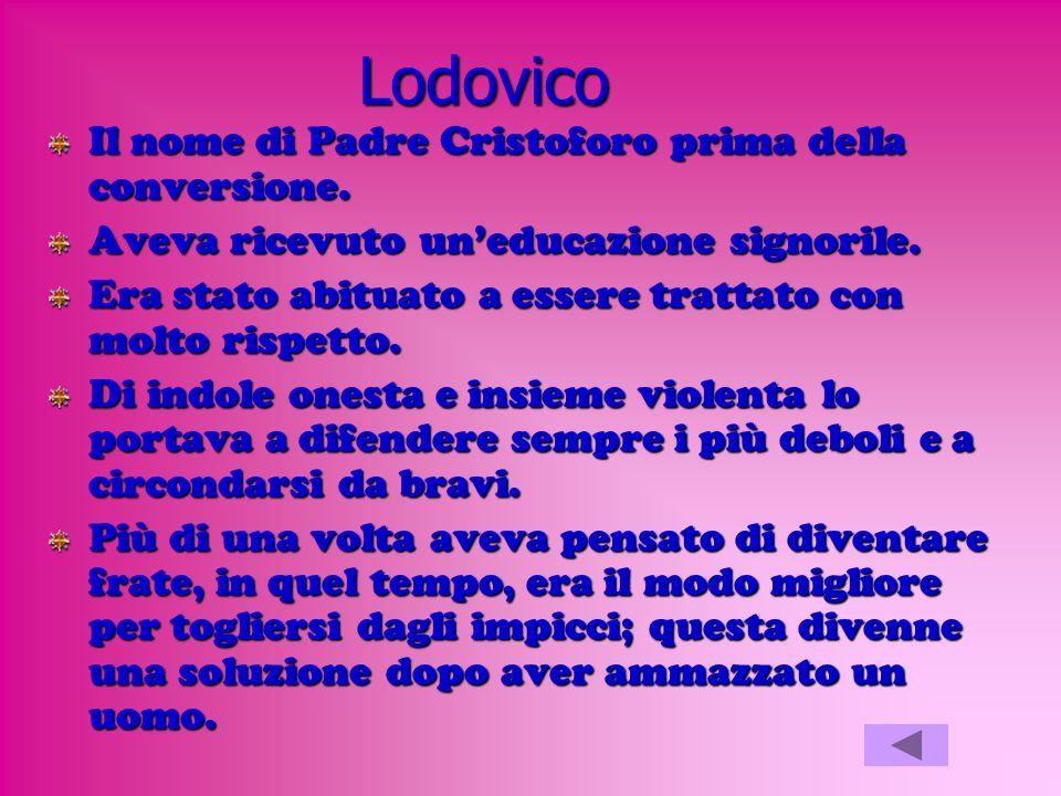 Lodovico Il nome di Padre Cristoforo prima della conversione.