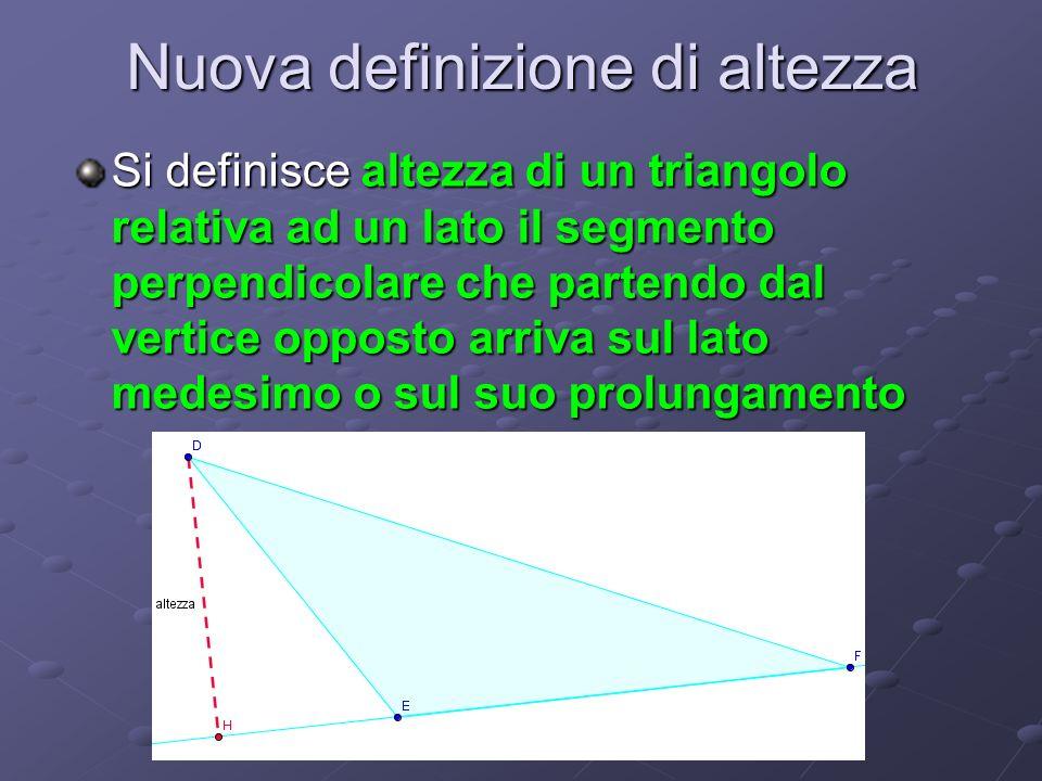 Nuova definizione di altezza Si definisce altezza di un triangolo relativa ad un lato il segmento perpendicolare che partendo dal vertice opposto arri