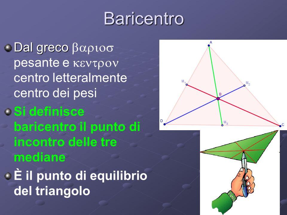 Baricentro Dal greco Dal greco pesante e centro letteralmente centro dei pesi Si definisce baricentro il punto di incontro delle tre mediane È il punt