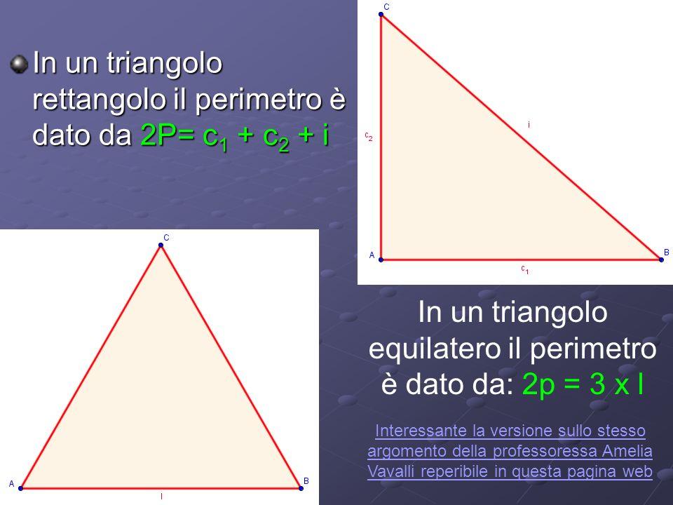In un triangolo rettangolo il perimetro è dato da 2P= c1 + c2 + i In un triangolo equilatero il perimetro è dato da: 2p = 3 x l Interessante la versio